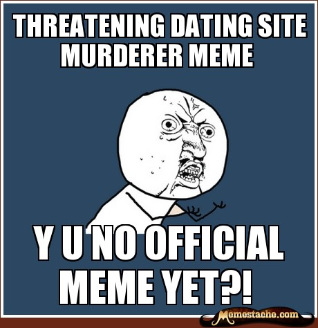 Dating Site Murderer Meme Generator