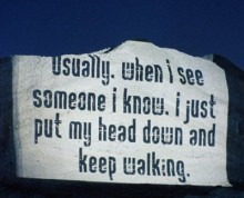 usually, when I see someone I know, I just put my head down and keep walking.jpg