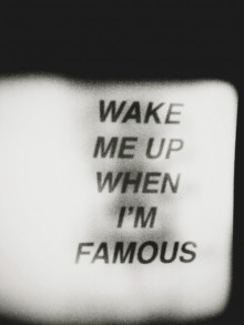 wake me up when I'm famous.jpg