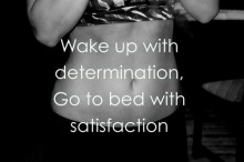 wake up with determination, go to bed with satisfaction.jpg