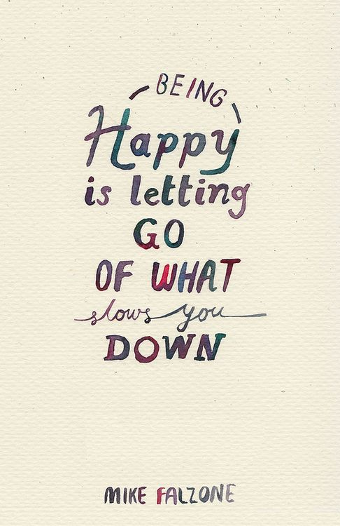 Being Happy Is Letting Go Of What Slows You Down Mike Falzone Quotes