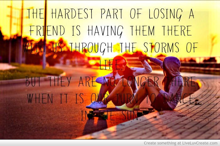 Losing A Friend Quotes Tumblr Image Quotes At Hippoquotes Com: INSPIRATIONAL QUOTES ABOUT LOSING A FRIEND Image Quotes At