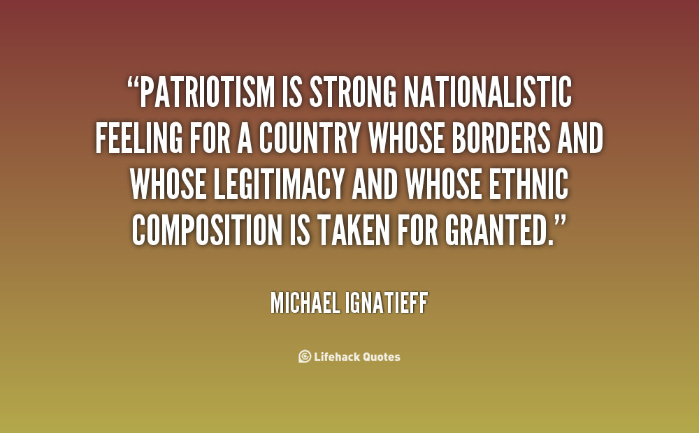 Patriotism is a positive force to have in society.