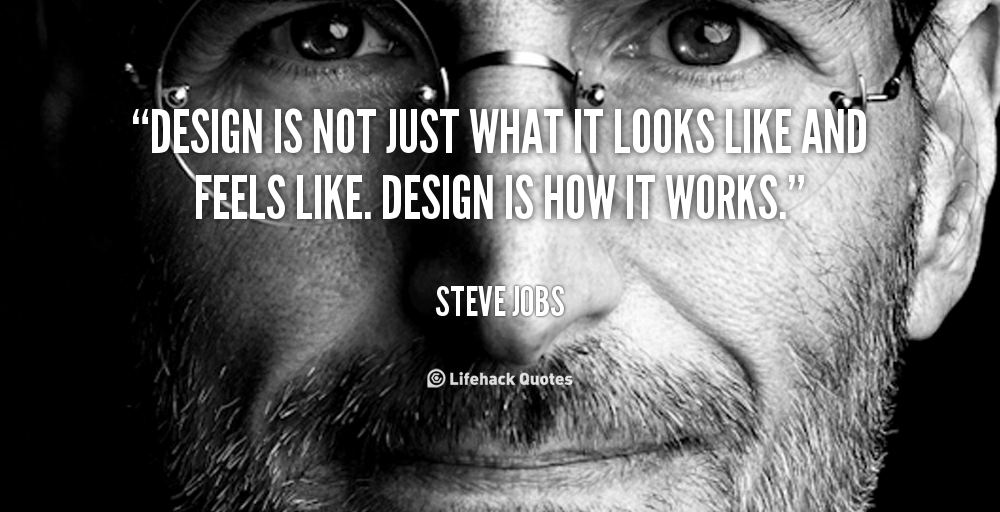 STEVE JOBS QUOTES DESIGN IS NOT JUST WHAT IT LOOKS LIKE