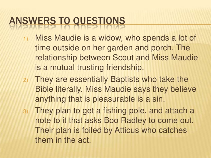 miss maudie quotes On an icy night, rare in maycomb, alabama, miss maudie's house burns down during an era when fire departments did not have today's modern efficiency or.